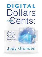 Digital Dollars and Cents: A Virtual CFO's Playbook to help Digital Companies Create a Financial Roadmap to Success by Jody Grunden