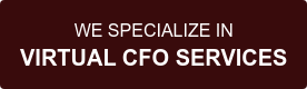 WE SPECIALIZE IN VIRTUAL CFO SERVICES