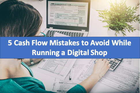 5 Cash Flow Mistakes to Avoid While Running a Digital Shop