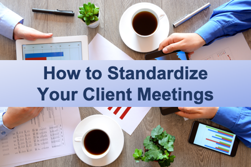 How to Standardize Your Client Meetings