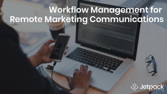 Workflow Management for Remote Marketing Communications